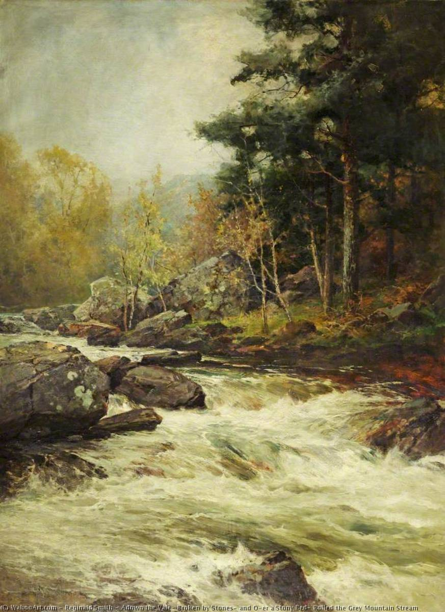 Wikioo.org - The Encyclopedia of Fine Arts - Painting, Artwork by Reginald Smith - Adown the Vale, Broken by Stones, and O'er a Stony Bed, Rolled the Grey Mountain Stream